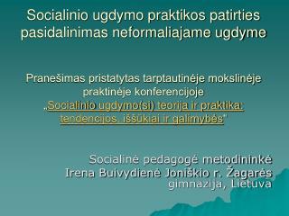 Socialinė pedagogė metodininkė  Irena Buivydienė Joniškio r. Žagarės gimnazija, Lietuva