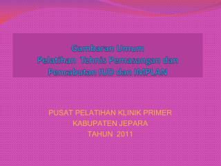 Gambaran Umum  Pelatihan Tehnis Pemasangan dan Pencabutan  IUD  dan  IMPLAN