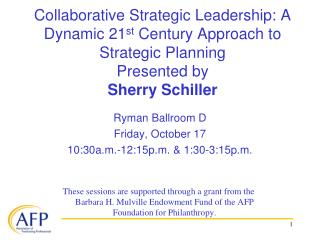 Collaborative Strategic Leadership: A Dynamic 21st Century Approach to Strategic Planning Presented by Sherry Schiller