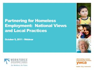 Partnering for Homeless Employment:  National Views and Local Practices October 5, 2011 - Webinar