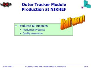 Outer Tracker Module Production at NIKHEF