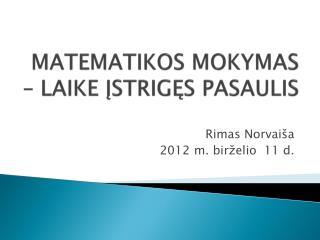 MATEMATIKOS MOKYMAS – LAIKE ĮSTRIGĘS PASAULIS