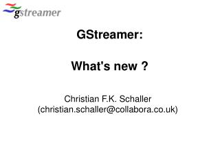 GStreamer:  Whats new