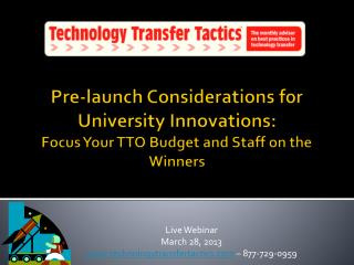 Live Webinar  March 28, 2013 technologytransfertactics  – 877-729-0959