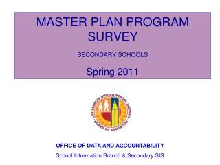 MASTER PLAN PROGRAM SURVEY SECONDARY SCHOOLS Spring 2011