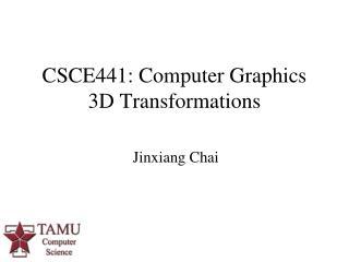 CSCE441: Computer Graphics 3D Transformations
