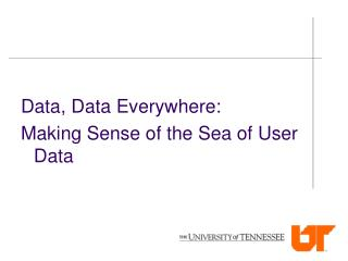Data, Data Everywhere: Making Sense of the Sea of User Data