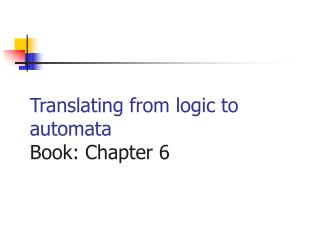 Translating from logic to automata Book: Chapter 6
