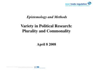 Epistemology and Methods Variety in Political Research:  Plurality and Commonality April 8 2008