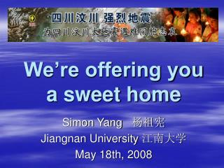 We're offering you  a sweet home