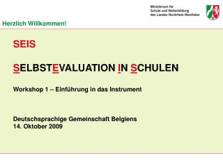SEIS S ELBST E VALUATION  I N  S CHULEN Workshop 1 – Einführung in das Instrument