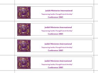 "Judah Ministries International ""Empowering Families Through Praise & Worship"" Conference 2003"