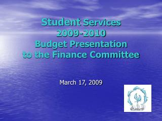Student  Services 2009-2010 Budget Presentation to the Finance Committee