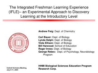 Andrew Feig:  Dept. of Chemistry Carl Bauer:  Dept. of Biology Lynda Delph:  Dept. of Biology