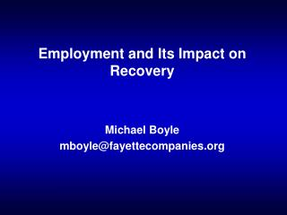 Employment and Its Impact on Recovery   Michael Boyle mboylefayettecompanies