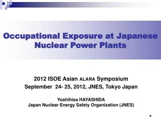 Occupational Exposure at Japanese Nuclear Power Plants