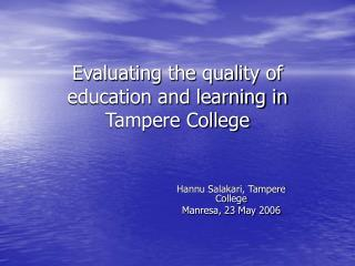 Evaluating the quality of education and learning in Tampere College
