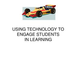 USING TECHNOLOGY TO ENGAGE STUDENTS  IN LEARNING