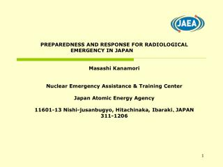 PREPAREDNESS AND RESPONSE FOR RADIOLOGICAL EMERGENCY IN JAPAN Masashi Kanamori