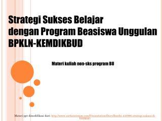 Strategi Sukses  Belajar dengan Program Beasiswa Unggulan BPKLN- KEM DIK BUD