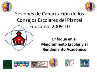 Sesiones de Capacitaci n de los Consejos Escolares del Plantel Educativo 2009-10