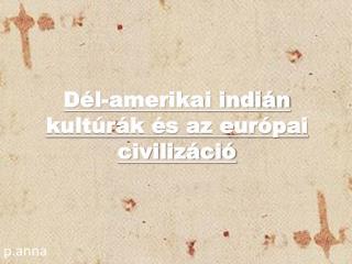 Dél-amerikai indián kultúrák és az európai civilizáció