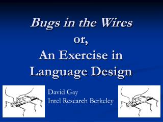 Bugs in the Wires or,  An Exercise in Language Design