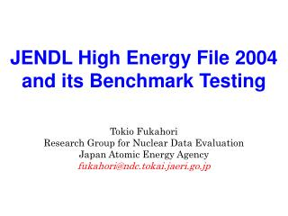 JENDL High Energy File 2004 and its Benchmark Testing Tokio Fukahori