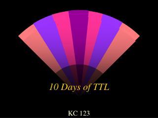 10 Days of TTL
