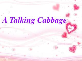 A Talking Cabbage