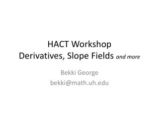 HACT Workshop Derivatives, Slope Fields  and more