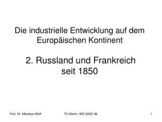 Die industrielle Entwicklung auf dem Europ ischen Kontinent   2. Russland und Frankreich  seit 1850