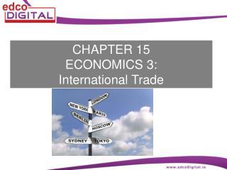CHAPTER 15 ECONOMICS 3: International Trade