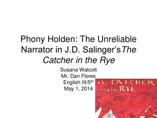 Phony Holden: The Unreliable Narrator in J.D. Salinger�s The Catcher in the Rye