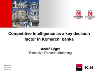Competitive Intelligence as a key decision factor in Komercni banka