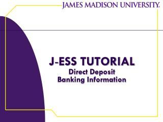 J - ESS TUTORIAL Direct Deposit Banking Information