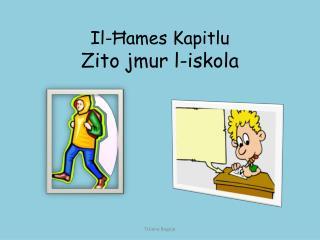 Il-Ħames Kapitlu Zito jmur l-iskola