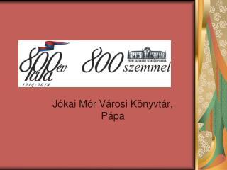 Pápa 800-800 szemmel