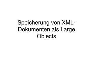 Speicherung von XML-Dokumenten als Large Objects