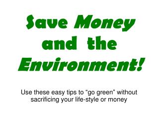 Save Money and  the Environment