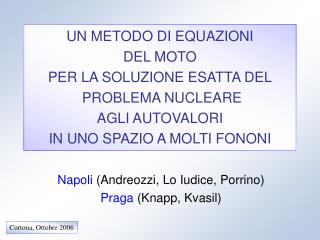 Napoli  (Andreozzi, Lo Iudice, Porrino)  Praga  (Knapp, Kvasil)