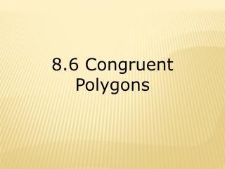 8.6 Congruent Polygons