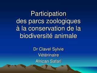 Participation  des parcs zoologiques  à la conservation de la biodiversité animale