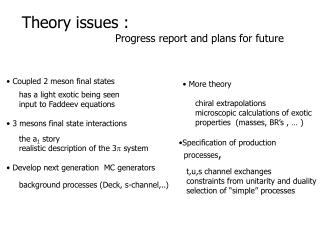 Theory issues :                             Progress report and plans for future