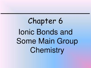 Chapter 6 Ionic Bonds and Some Main Group Chemistry