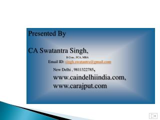 Presented By                                         CA  Swatantra  Singh,