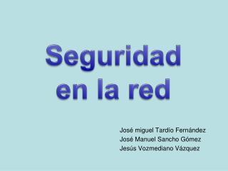 José miguel Tardío Fernández José Manuel Sancho Gómez Jesús Vozmediano Vázquez