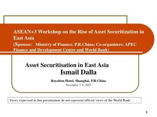 ASEAN3 Workshop on the Rise of Asset Securitization in East Asia Sponsor:   Ministry of Finance, P.R.China; Co-organizer