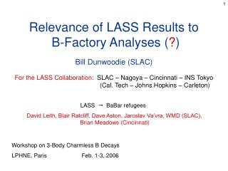 Relevance of LASS Results to  B-Factory Analyses ( ? ) Bill Dunwoodie (SLAC)