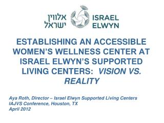 Aya Roth, Director – Israel Elwyn Supported Living Centers IAJVS Conference, Houston, TX